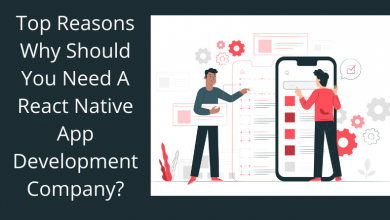 Photo of Top Reasons Why Should You Need A React Native App Development Company?