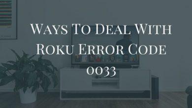 Photo of Ways To Deal With Roku Error Code 0033