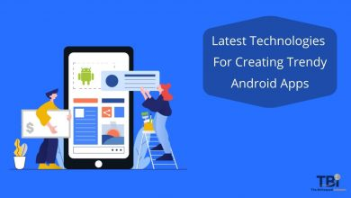 Photo of Latest Technologies for Creating Trendy Android Apps in 2021