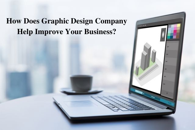 Graphic Design Company Help Improve Your Business